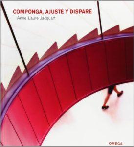 5 buenos libros para comenzar en fotografía Componga Ajuste Y Dispare Anne Laure Jacquart