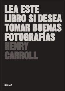 Lea Este Libro Si Desea Tomar Buenas Fotografias Henry Carroll
